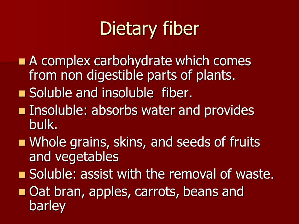 Dietary fiber A complex carbohydrate which comes from non digestible parts of plants. Soluble and insoluble fiber.
