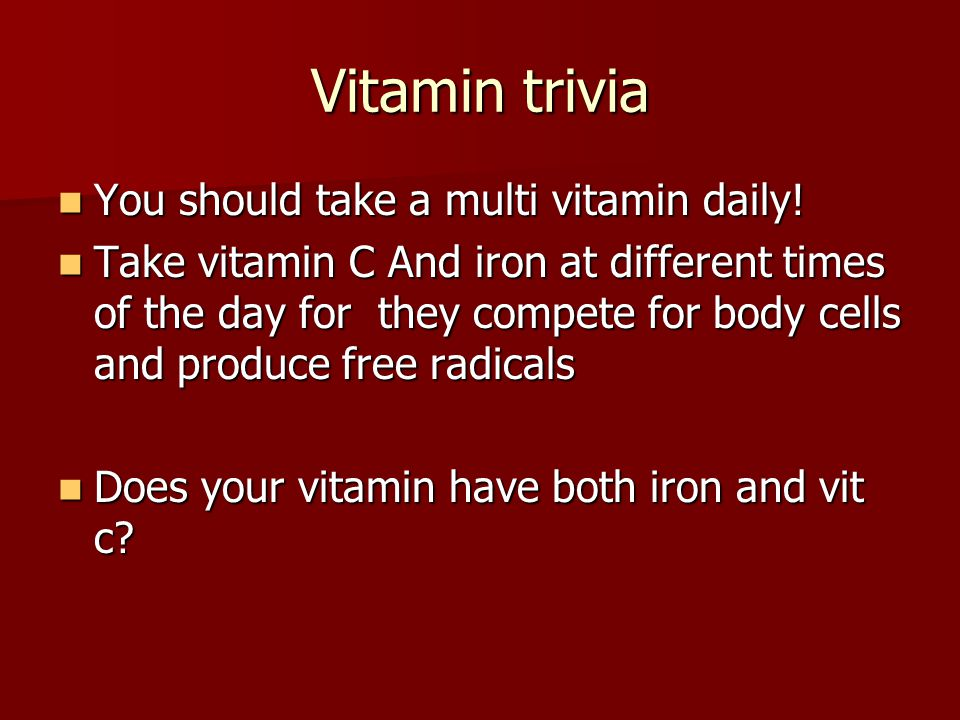 Vitamin trivia You should take a multi vitamin daily!