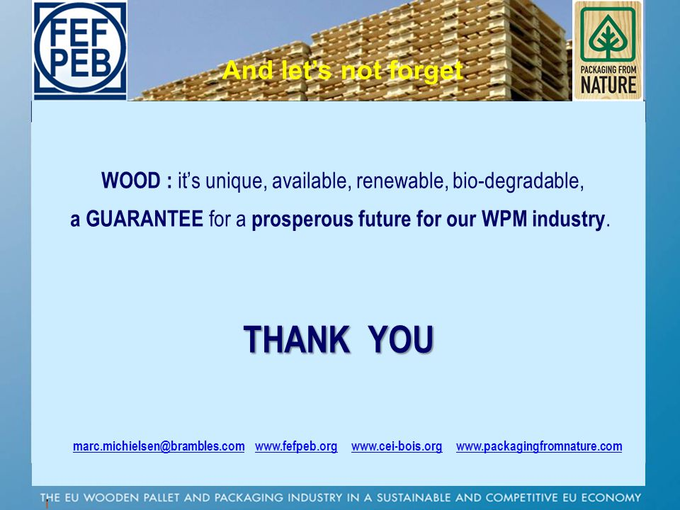 P And let's not forget. WOOD : it's unique, available, renewable, bio-degradable, a GUARANTEE for a prosperous future for our WPM industry.