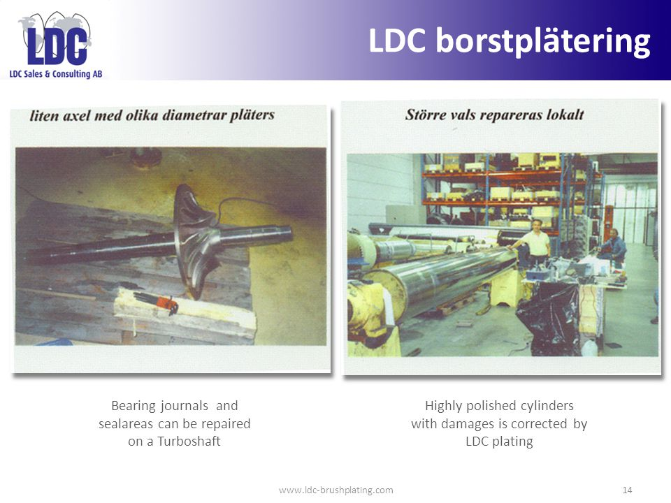 LDC borstplätering Bearing journals and sealareas can be repaired on a Turboshaft.