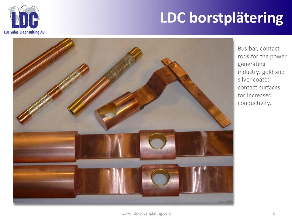 LDC borstplätering Bus bar, contact rods for the power generating industry, gold and silver coated contact-surfaces for increased conductivity.