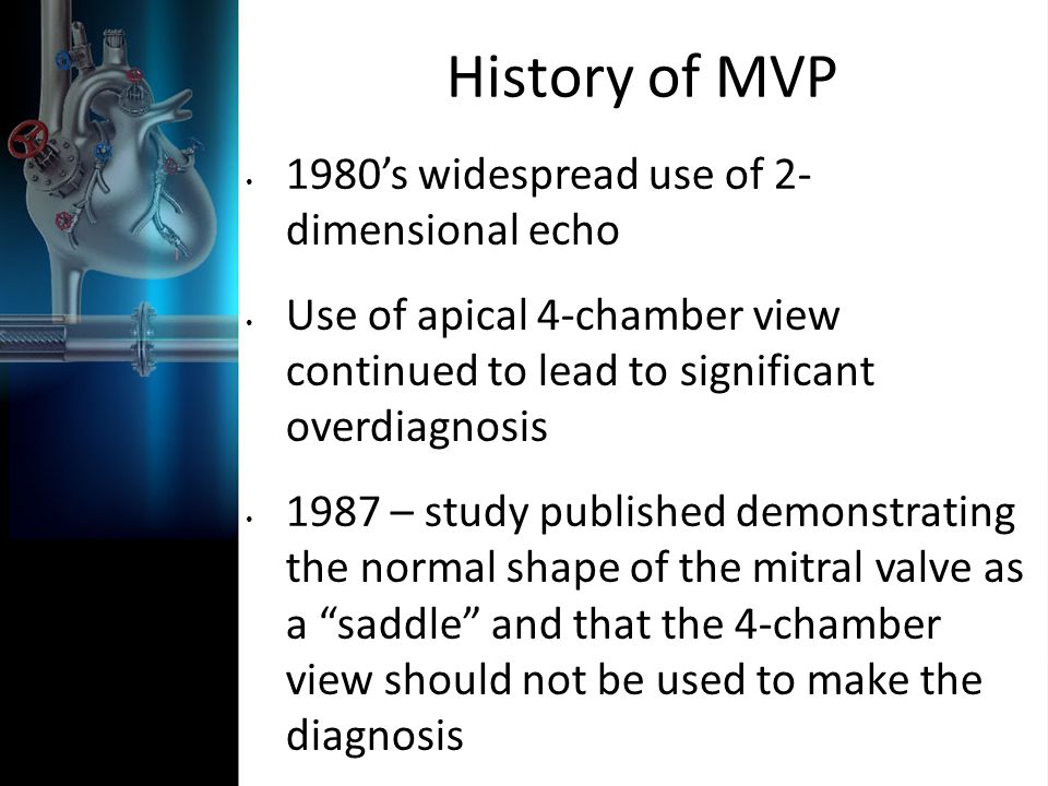 History of MVP 1980's widespread use of 2- dimensional echo