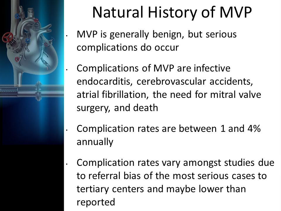 Natural History of MVP MVP is generally benign, but serious complications do occur.