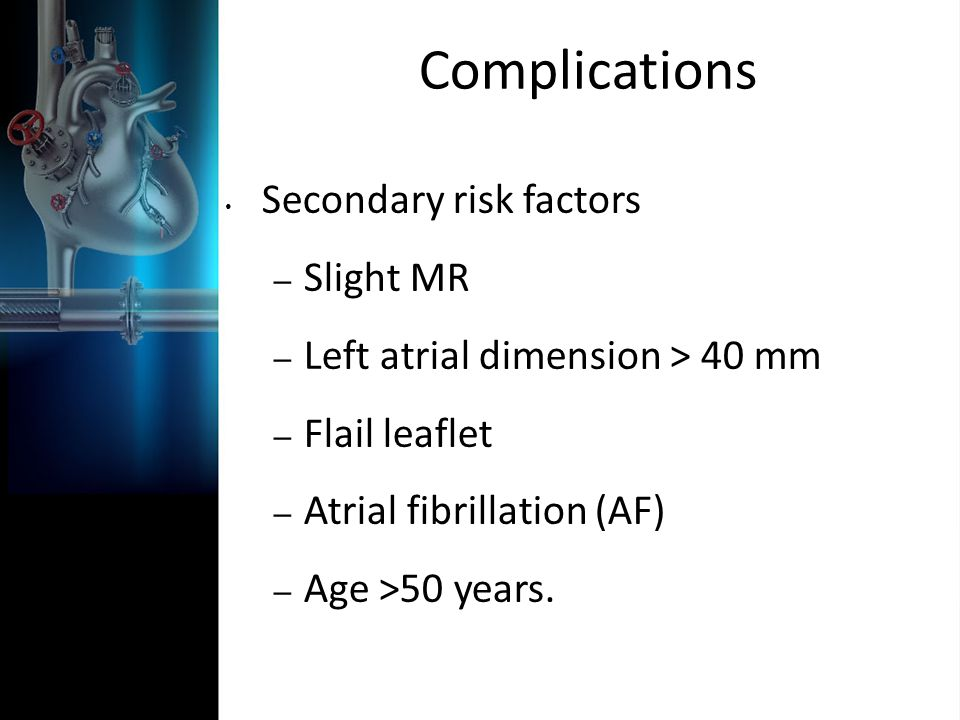 Complications Secondary risk factors Slight MR