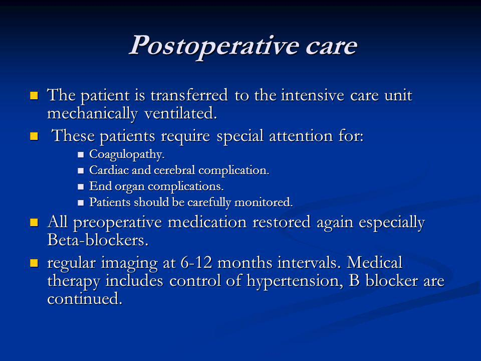 Postoperative care The patient is transferred to the intensive care unit mechanically ventilated. These patients require special attention for: