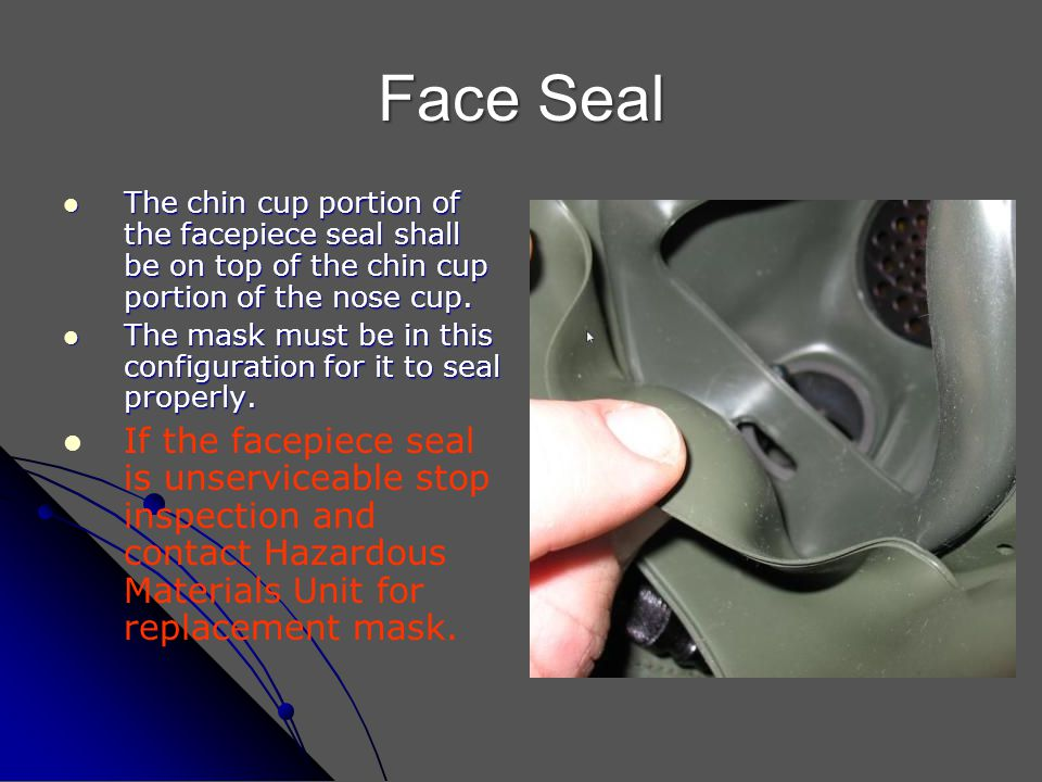 Face Seal The chin cup portion of the facepiece seal shall be on top of the chin cup portion of the nose cup.