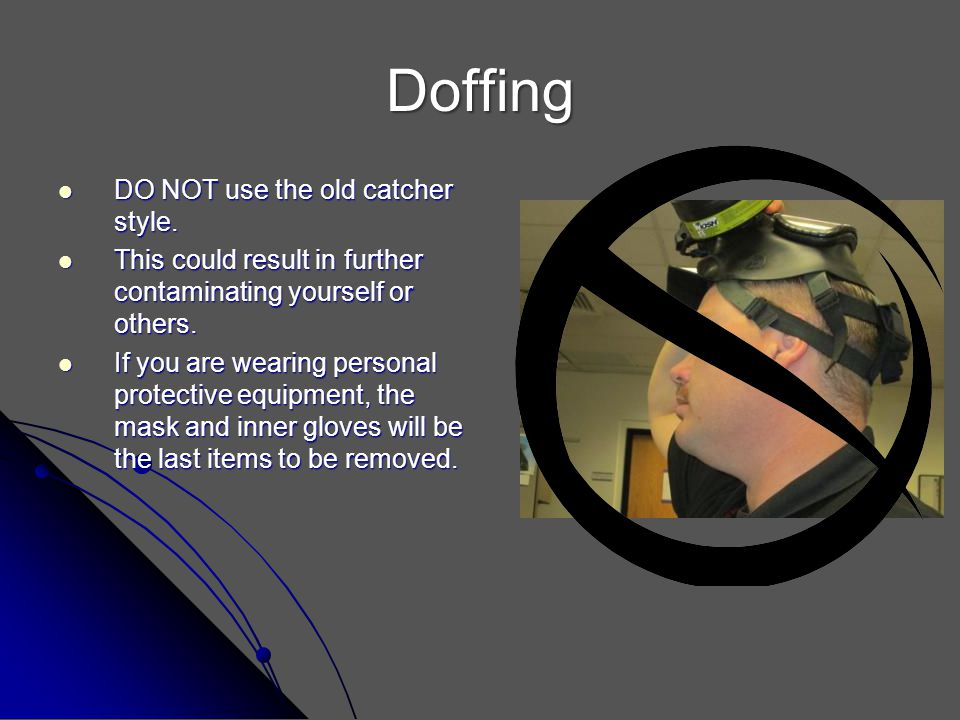 Doffing DO NOT use the old catcher style.