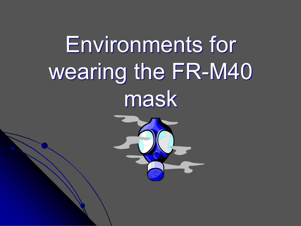 Environments for wearing the FR-M40 mask