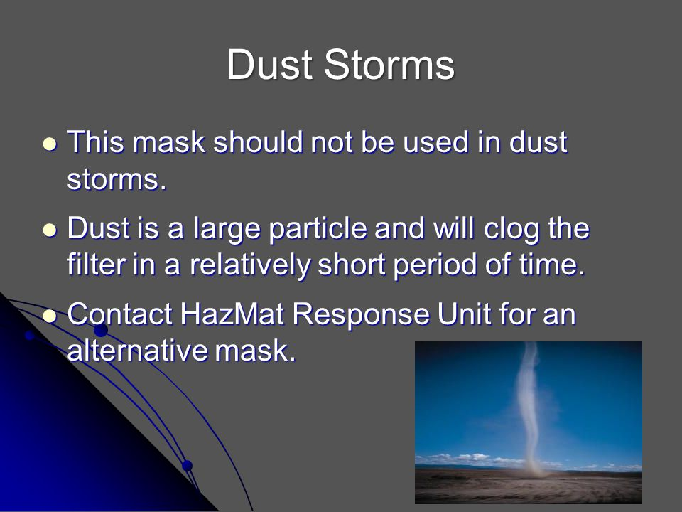 Dust Storms This mask should not be used in dust storms.