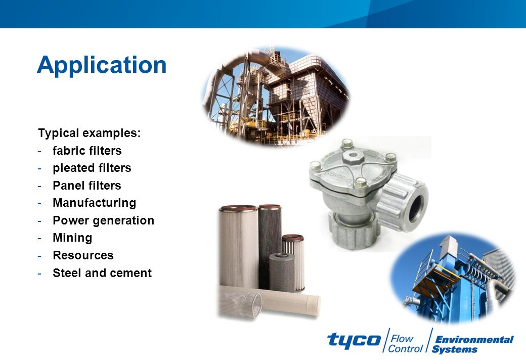 Application Typical examples: fabric filters pleated filters