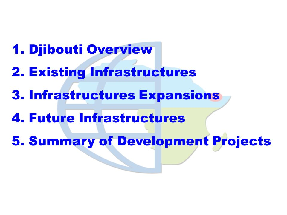1. Djibouti Overview 2. Existing Infrastructures. 3. Infrastructures Expansions. 4. Future Infrastructures.