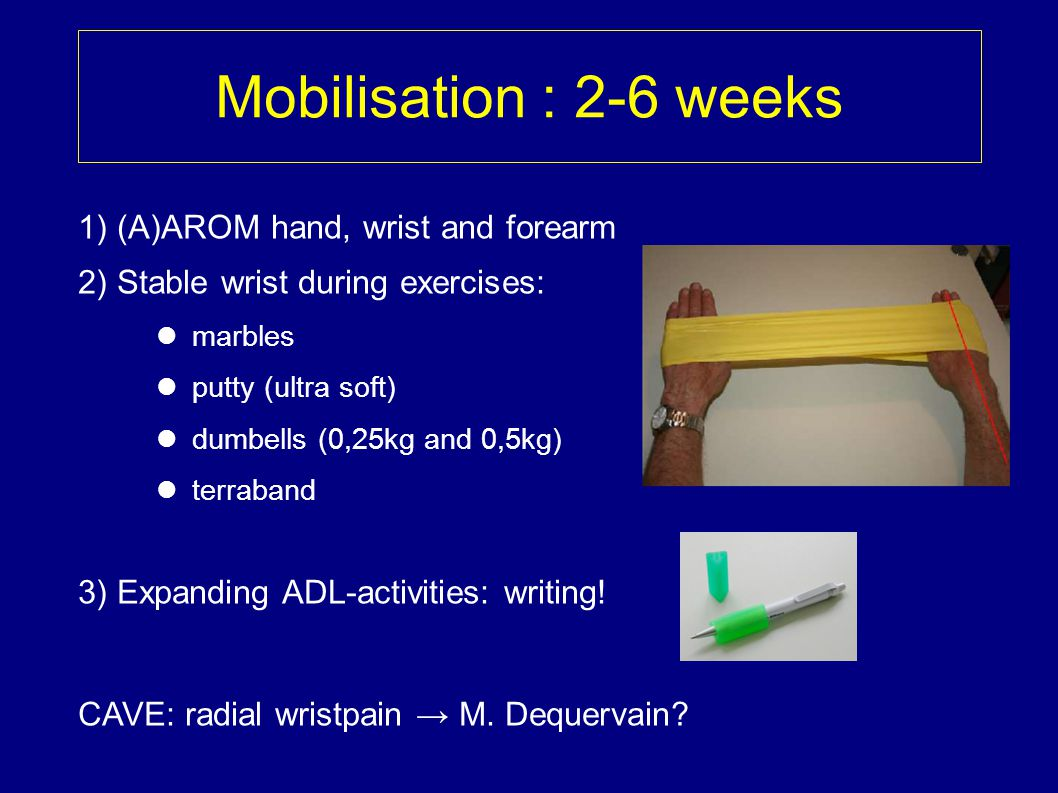 Mobilisation : 2-6 weeks 1) (A)AROM hand, wrist and forearm