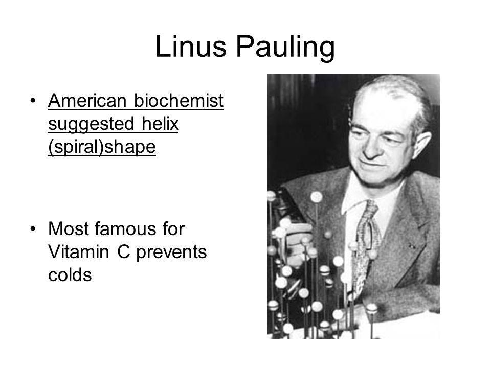 Linus Pauling American biochemist suggested helix (spiral)shape