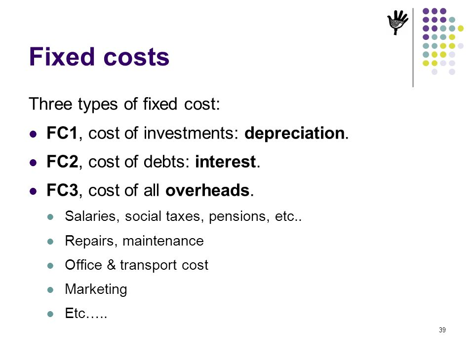 Fixed costs Three types of fixed cost:
