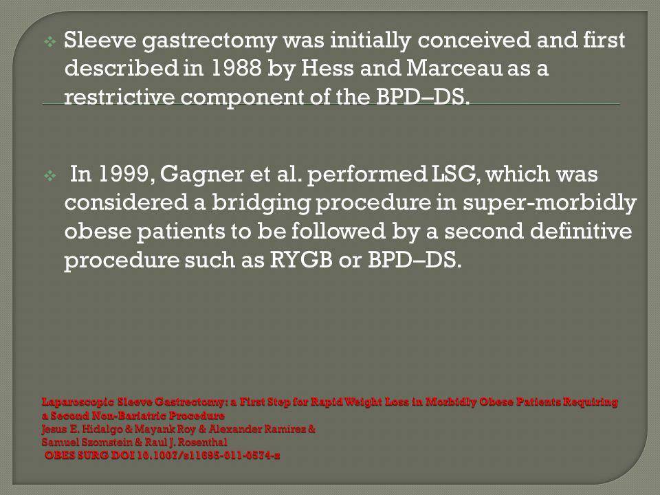 Sleeve gastrectomy was initially conceived and first described in 1988 by Hess and Marceau as a restrictive component of the BPD–DS.