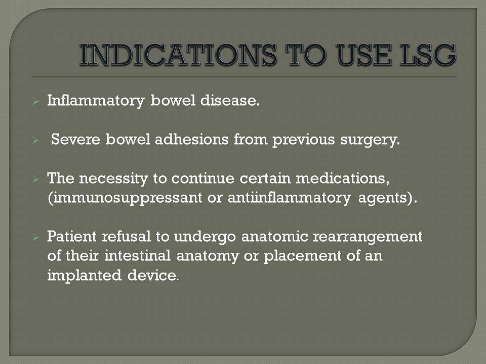 INDICATIONS TO USE LSG Inflammatory bowel disease.