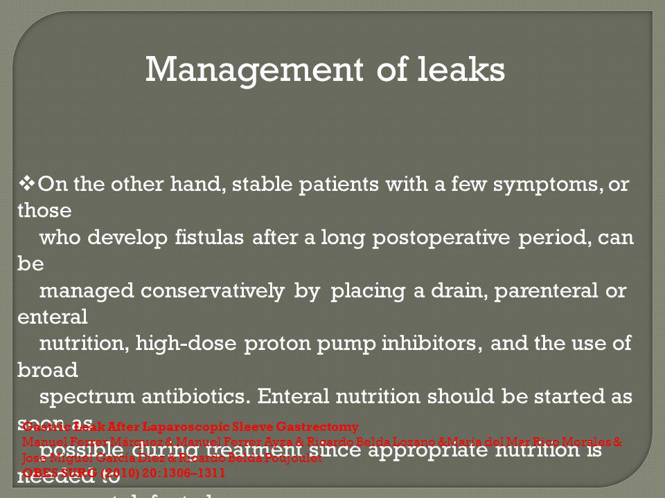 Management of leaks On the other hand, stable patients with a few symptoms, or those. who develop fistulas after a long postoperative period, can be.