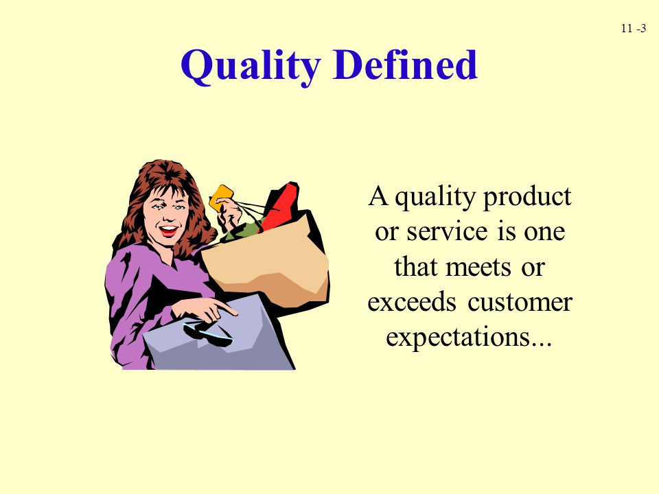 Quality Defined A quality product or service is one that meets or exceeds customer expectations...