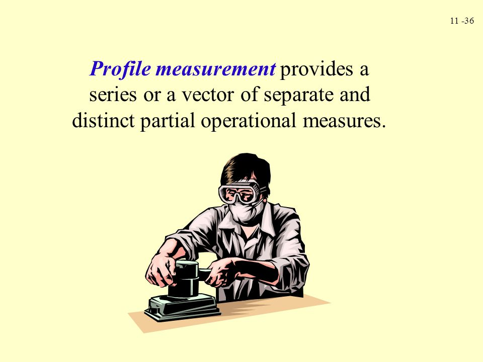 Profile measurement provides a series or a vector of separate and distinct partial operational measures.