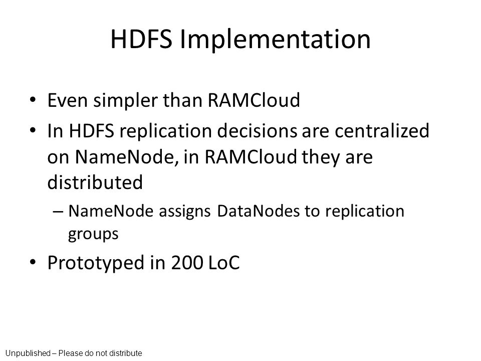 HDFS Implementation Even simpler than RAMCloud