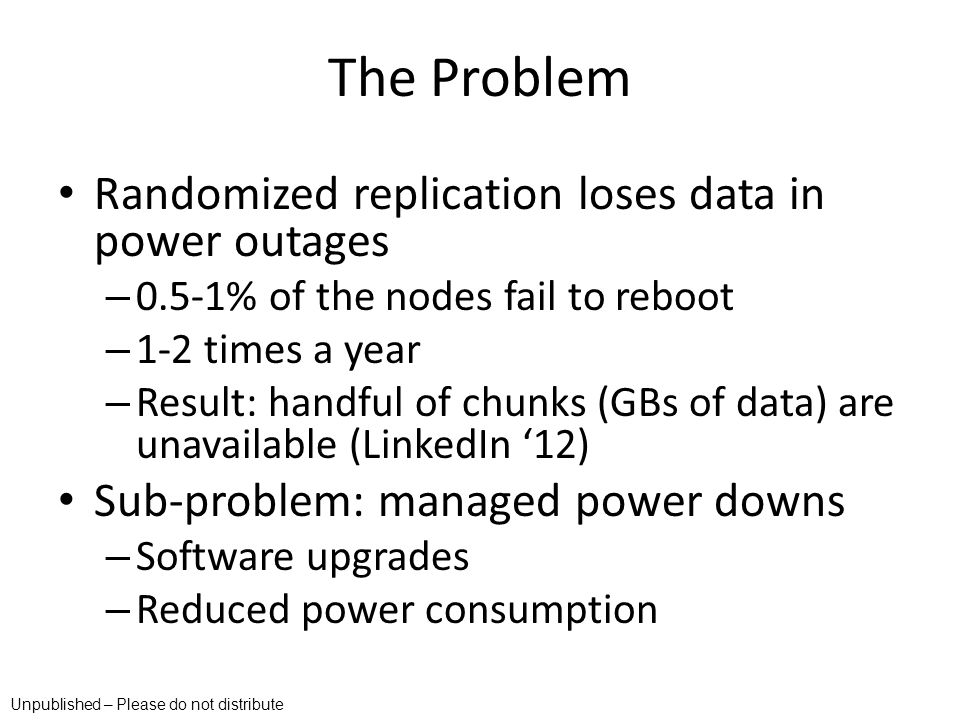 The Problem Randomized replication loses data in power outages