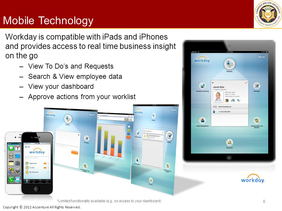 Mobile Technology Workday is compatible with iPads and iPhones and provides access to real time business insight on the go.