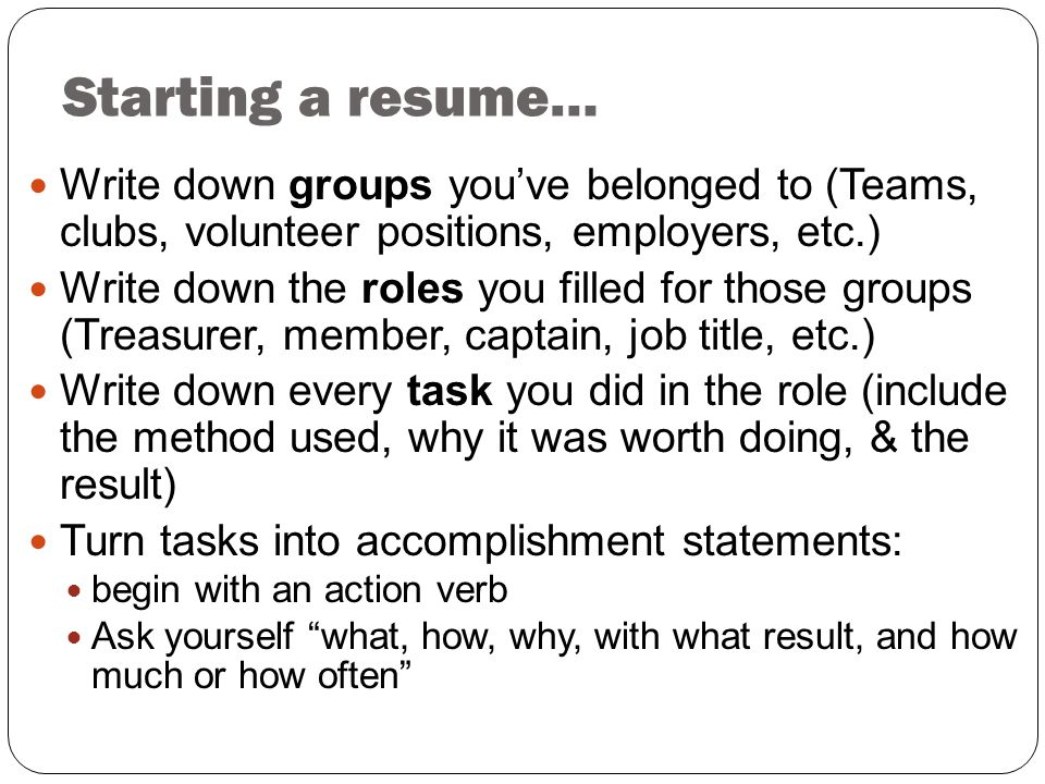 Starting a resume… Write down groups you've belonged to (Teams, clubs, volunteer positions, employers, etc.)