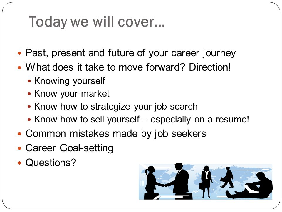 Today we will cover… Past, present and future of your career journey