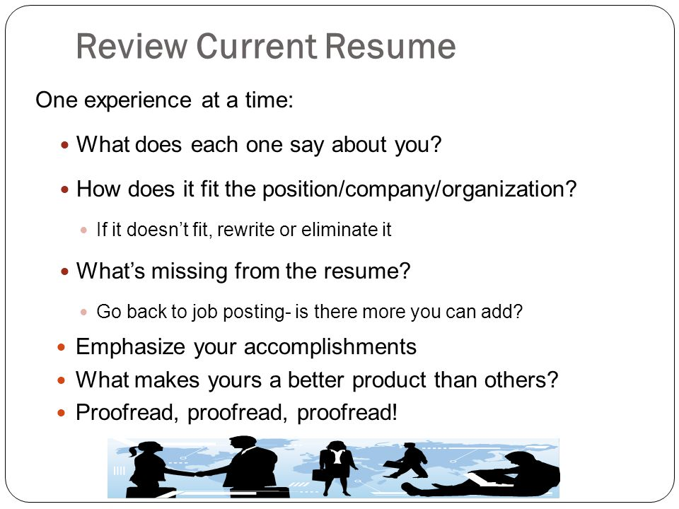 Review Current Resume One experience at a time: