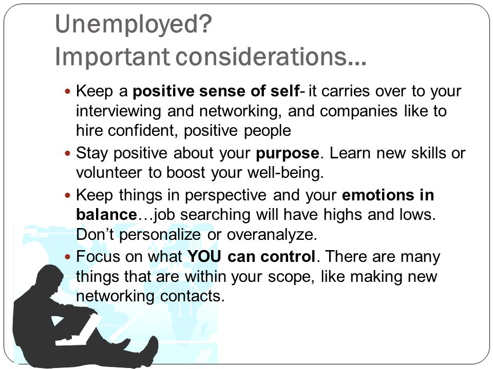 Unemployed Important considerations…