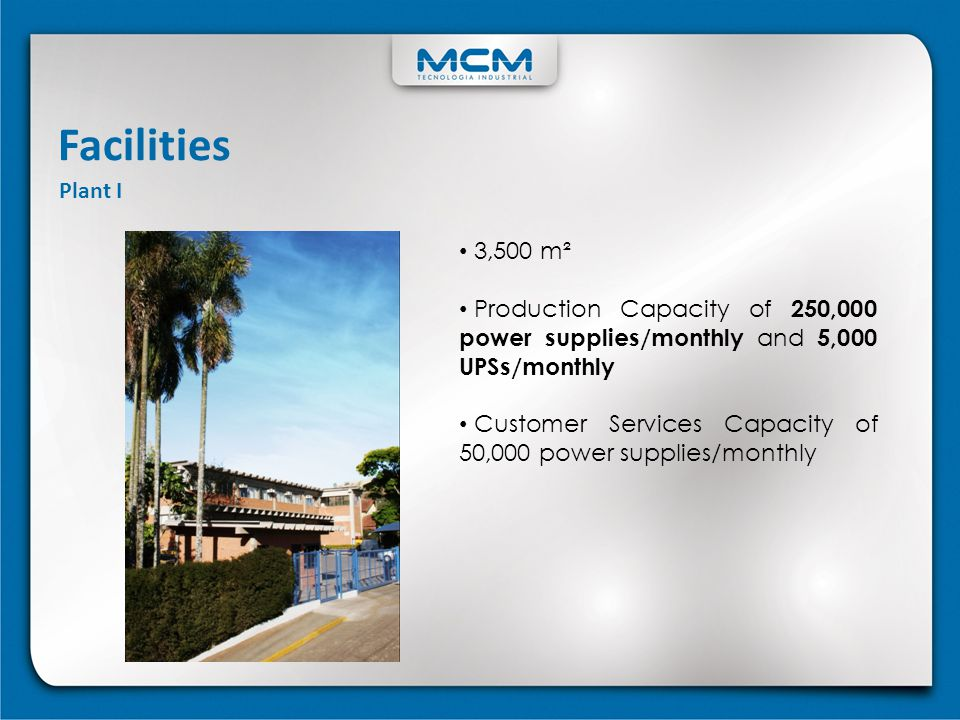 Facilities Plant I. 3,500 m². Production Capacity of 250,000 power supplies/monthly and 5,000 UPSs/monthly.