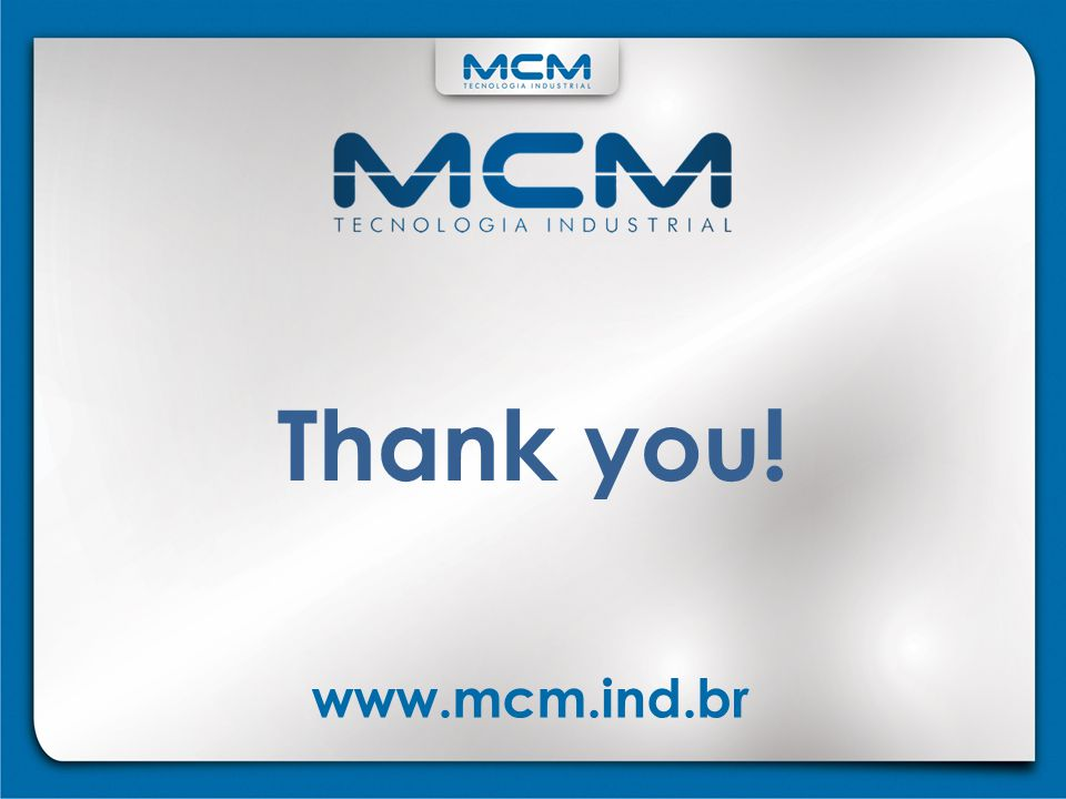 Thank you! www.mcm.ind.br