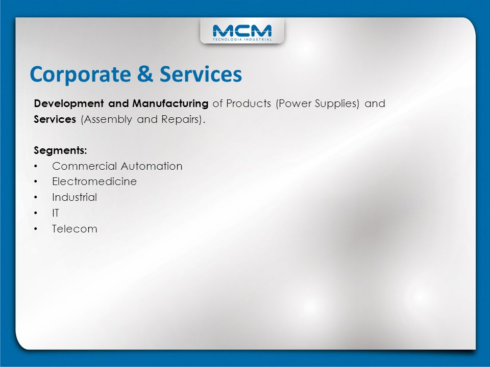 Corporate & Services Development and Manufacturing of Products (Power Supplies) and. Services (Assembly and Repairs).