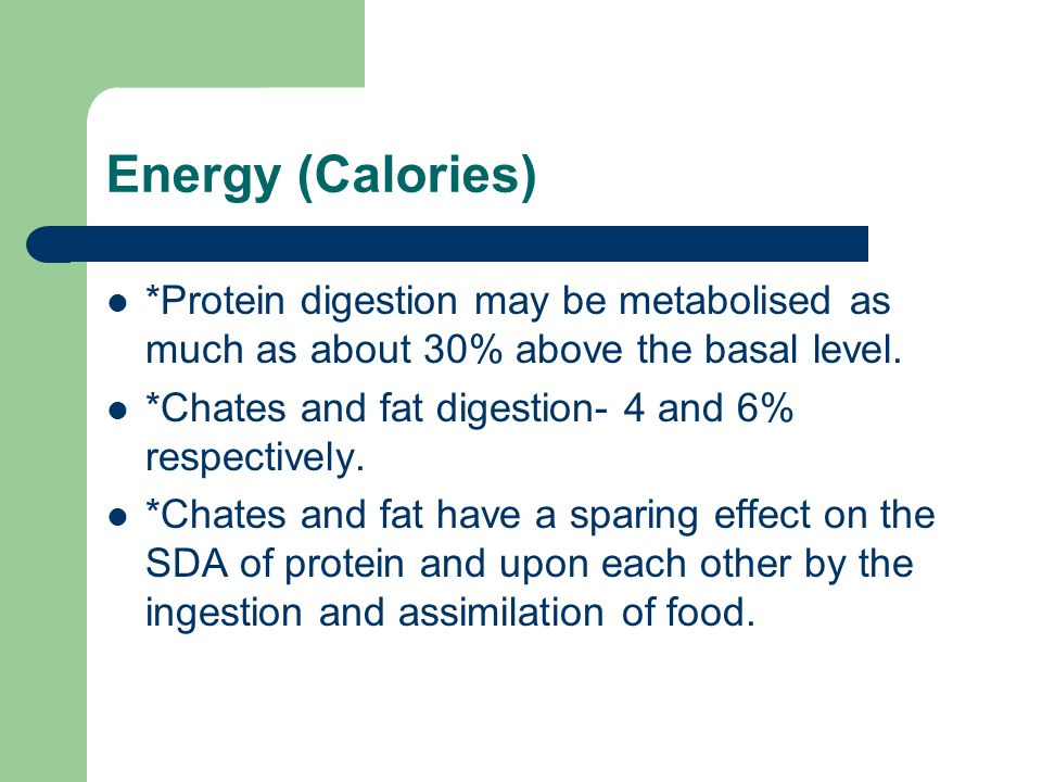 Energy (Calories) *Protein digestion may be metabolised as much as about 30% above the basal level.