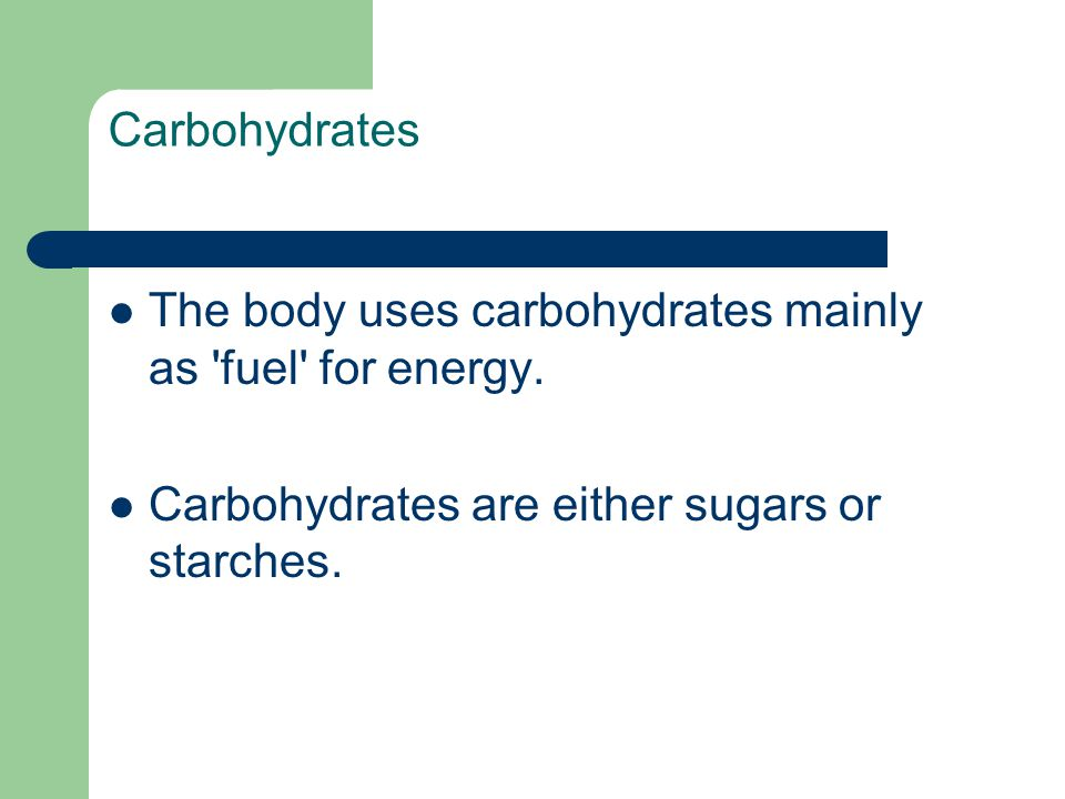 Carbohydrates The body uses carbohydrates mainly as fuel for energy.