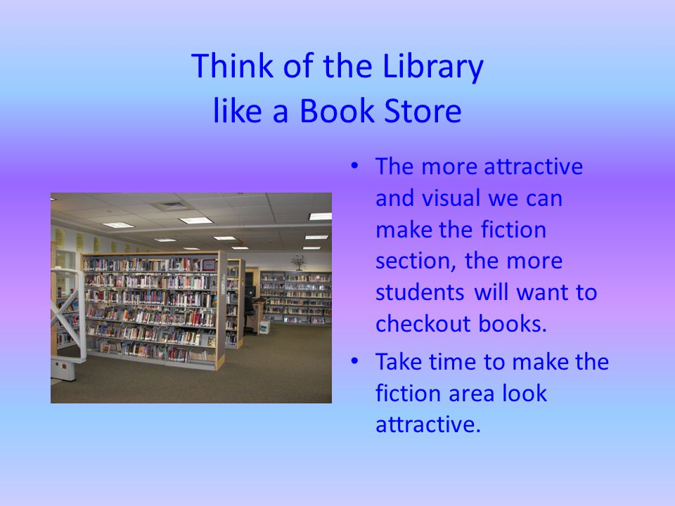 Think of the Library like a Book Store