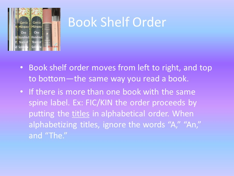 Book Shelf Order Book shelf order moves from left to right, and top to bottom—the same way you read a book.