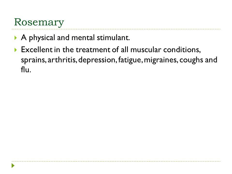 Rosemary A physical and mental stimulant.