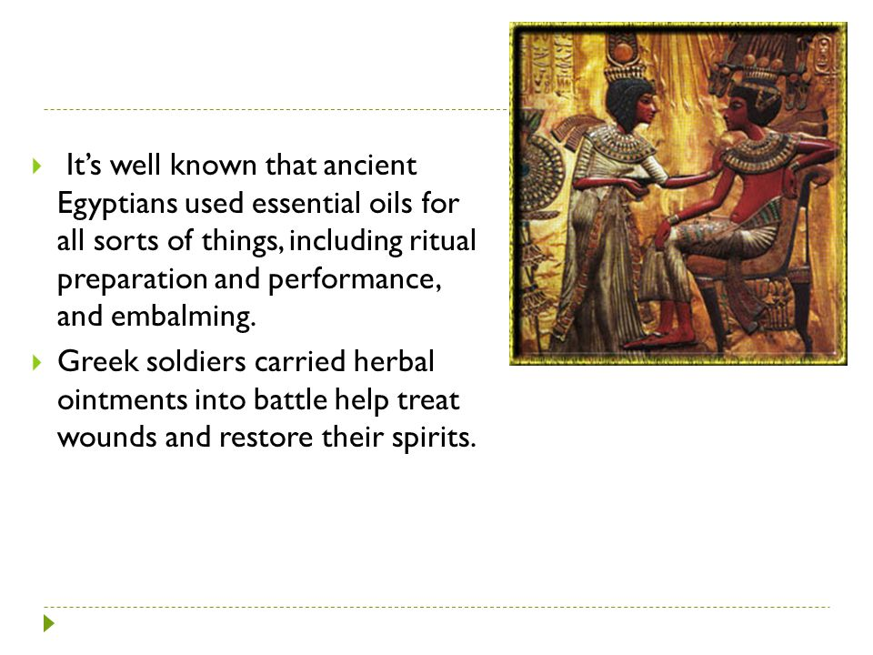 It's well known that ancient Egyptians used essential oils for all sorts of things, including ritual preparation and performance, and embalming.