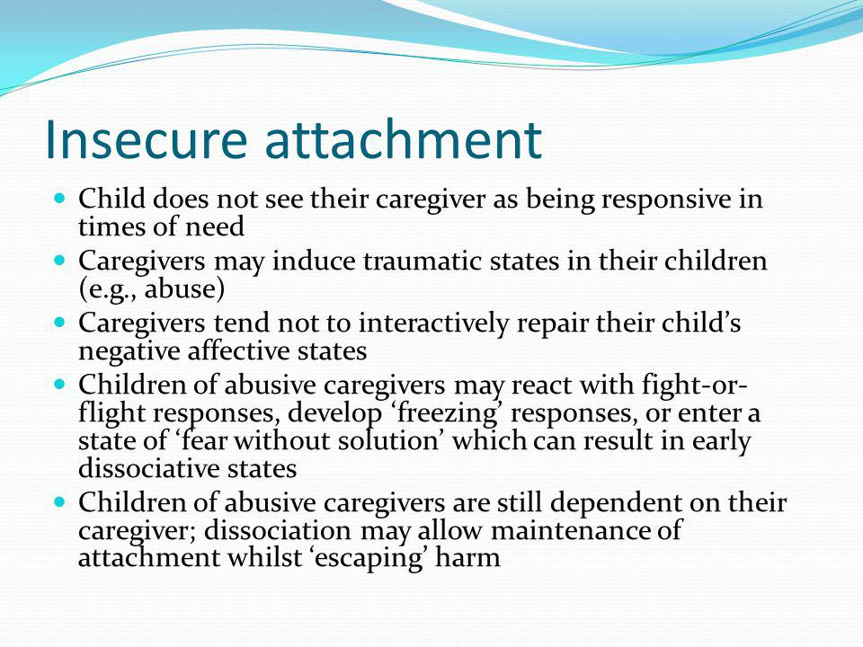 Insecure attachment Child does not see their caregiver as being responsive in times of need.