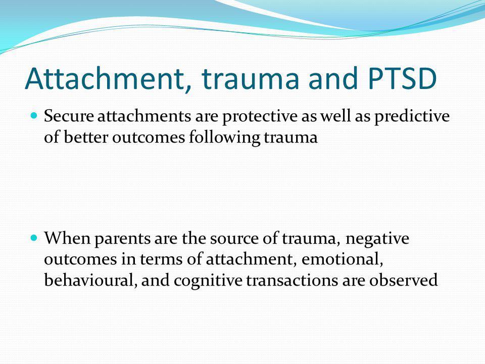 Attachment, trauma and PTSD