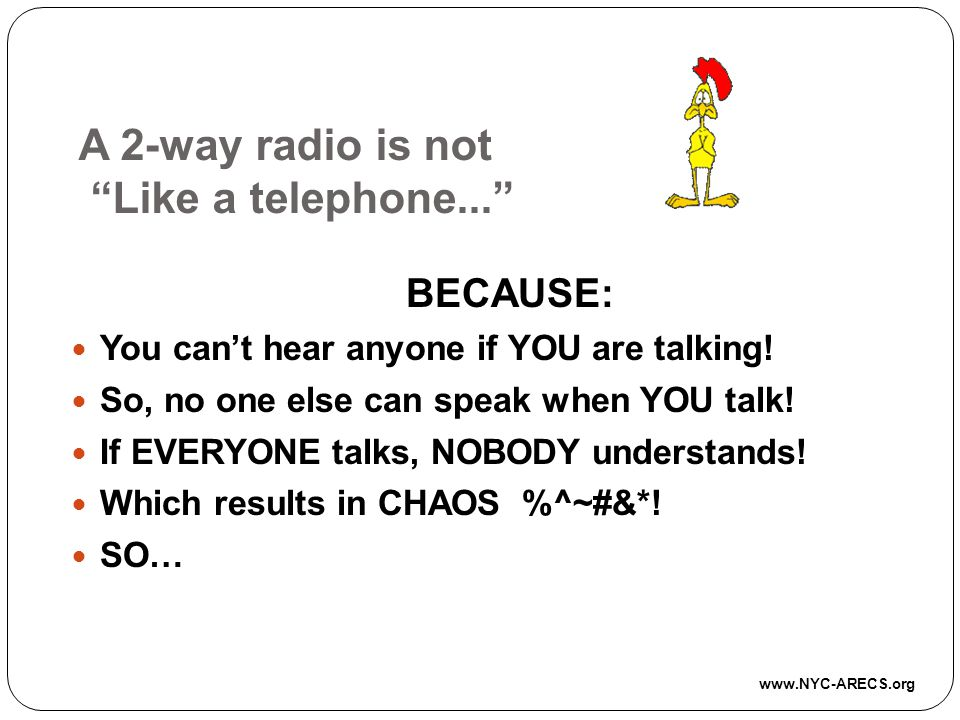 A 2-way radio is not Like a telephone...