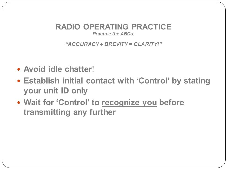 Establish initial contact with 'Control' by stating your unit ID only