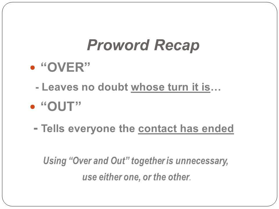 Proword Recap OVER OUT - Tells everyone the contact has ended