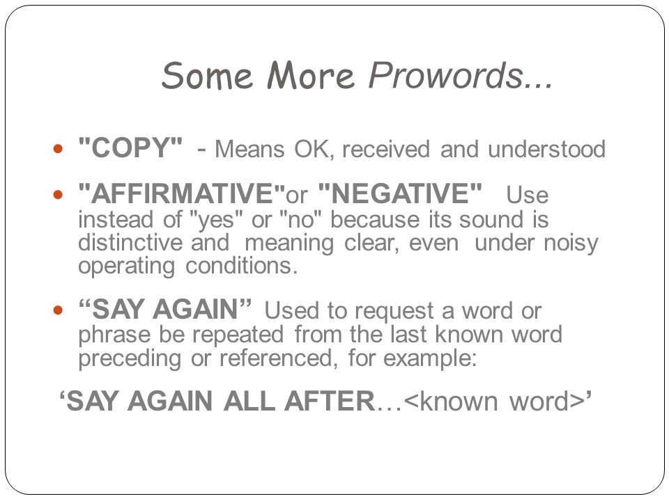 Some More Prowords... COPY - Means OK, received and understood