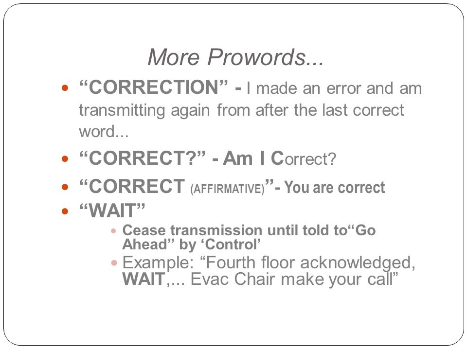 More Prowords... CORRECTION - I made an error and am transmitting again from after the last correct word...