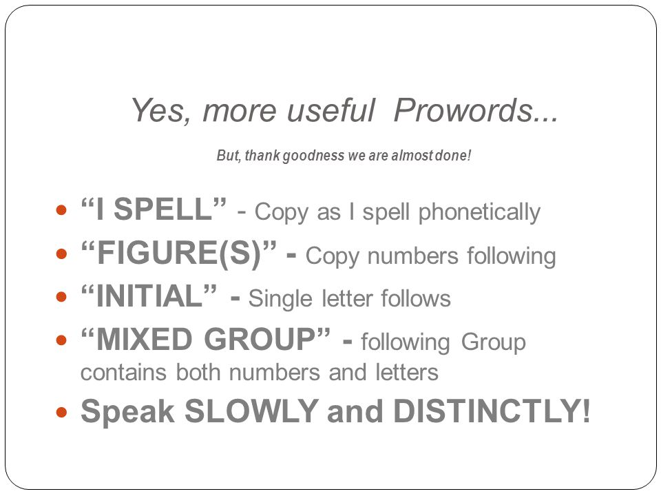 Yes, more useful Prowords... But, thank goodness we are almost done!