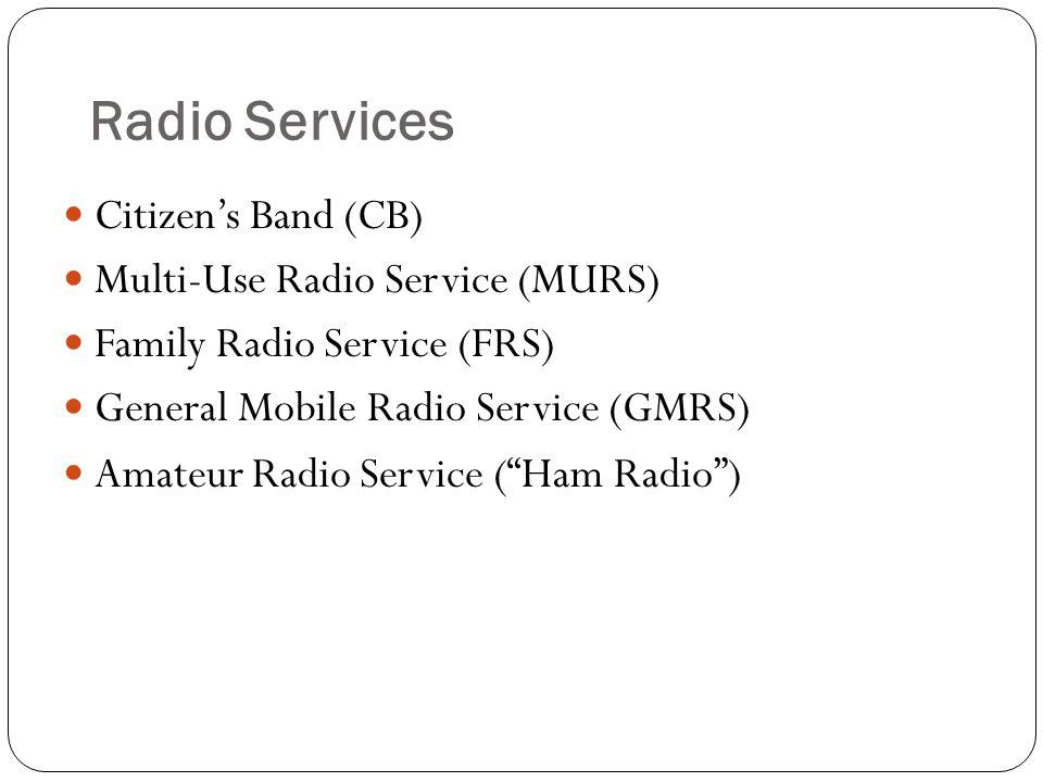 Radio Services Citizen's Band (CB) Multi-Use Radio Service (MURS)