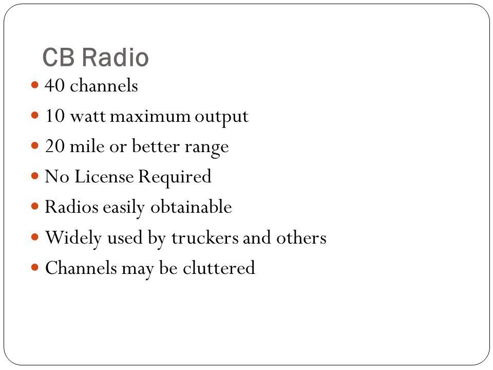 CB Radio 40 channels 10 watt maximum output 20 mile or better range