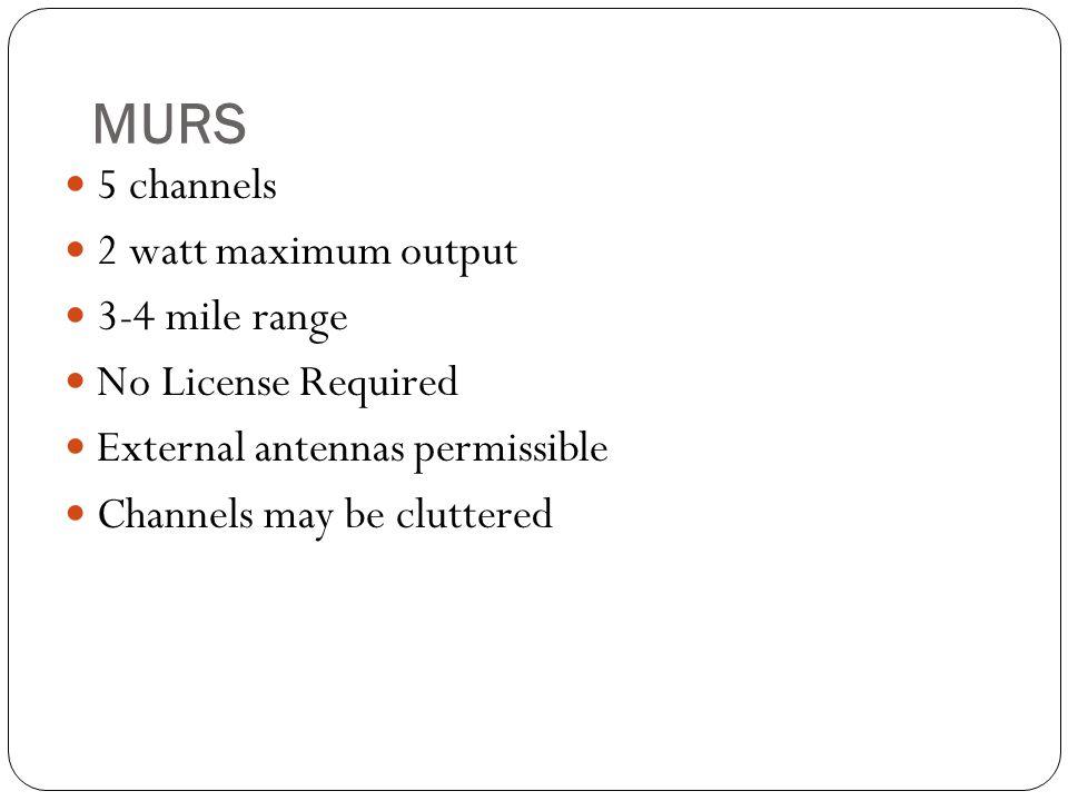 MURS 5 channels 2 watt maximum output 3-4 mile range